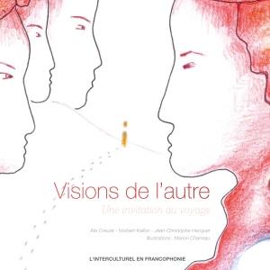 """""""Visions de l'autre, l'interculturel en francophonie"""", A.Creuzé, N. Kalfon, J.C Hécquet"""